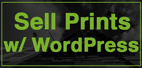How To Sell Prints With WordPress