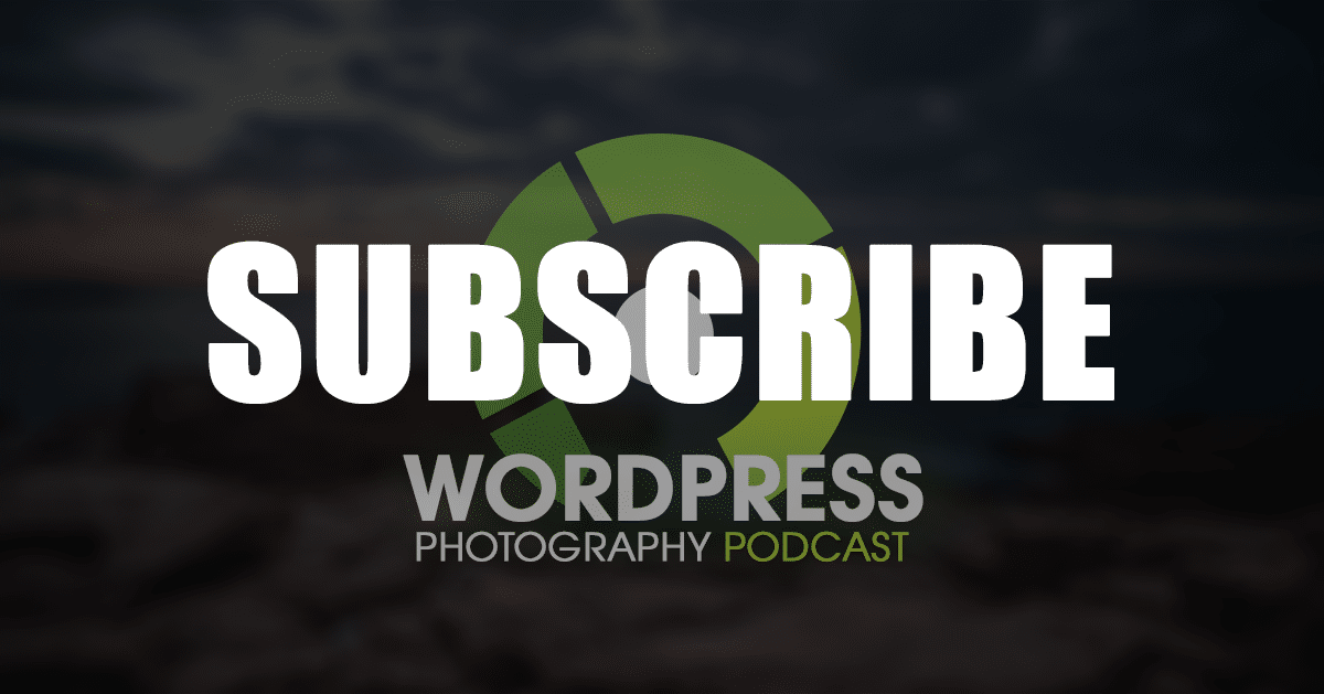 How & Where to Subscribe to The WordPress Photography Podcast