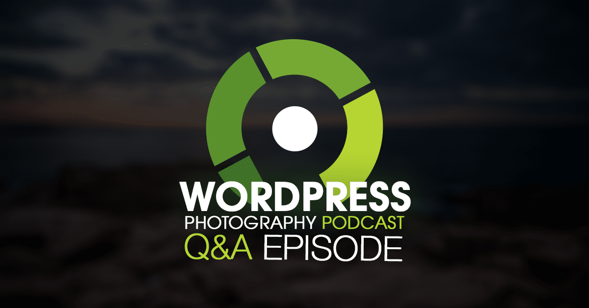 Episode 30 – WordPress Photography Q&A Volume 3