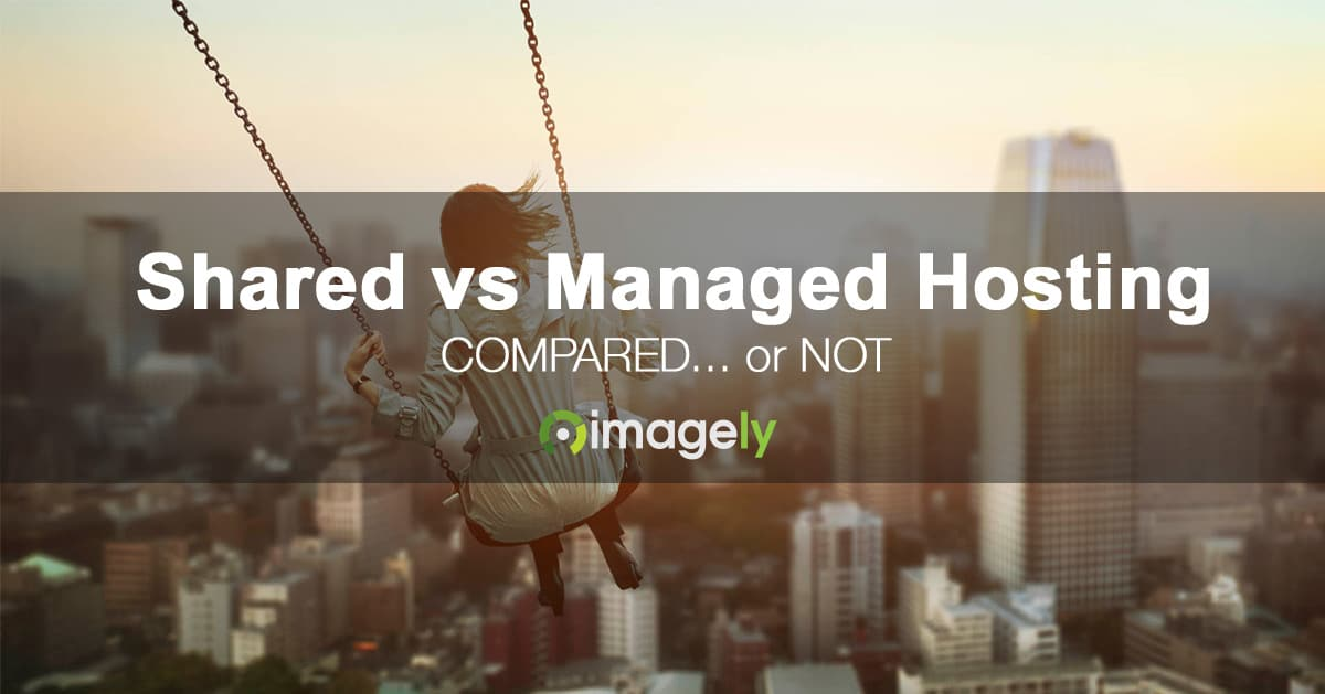 Shared Hosting vs Managed Hosting Compared, Or Not