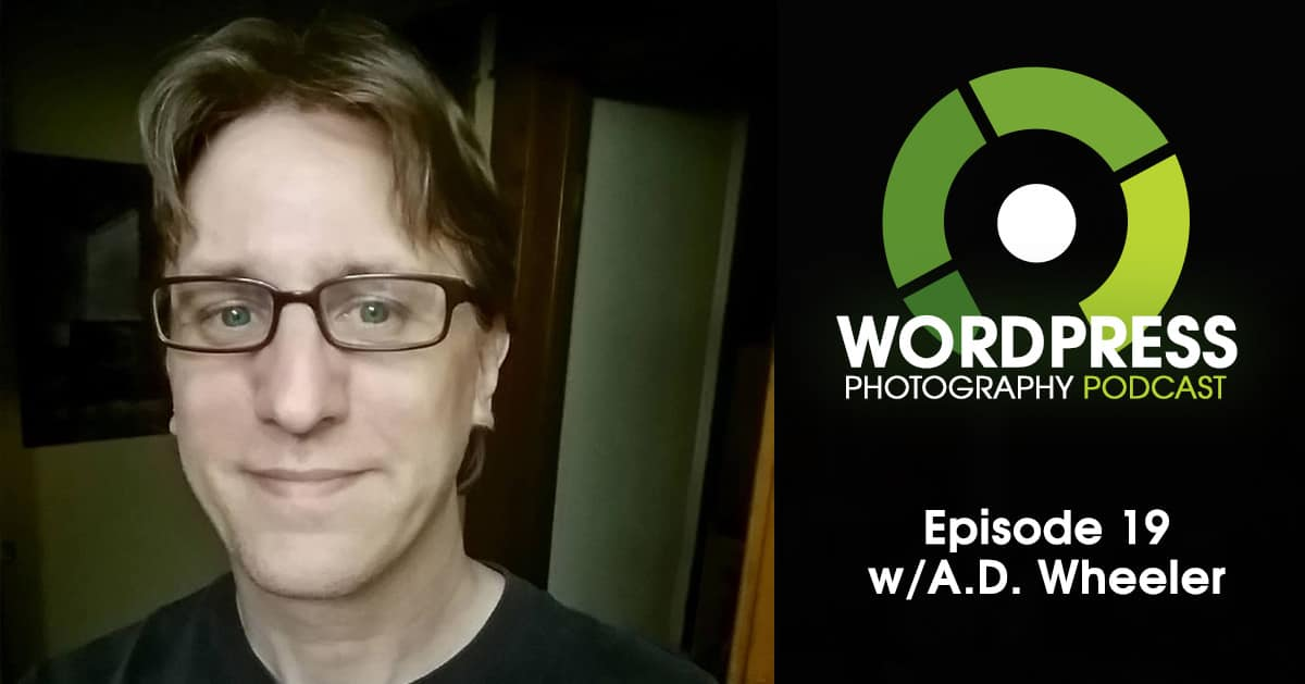 Episode 19 – Building A Photography Resource & Community w/ A.D. Wheeler