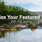Optimize Your Featured Images For Better Attention Grabbing