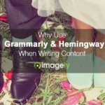 Why I Use Grammarly & Hemingway When Writing Content