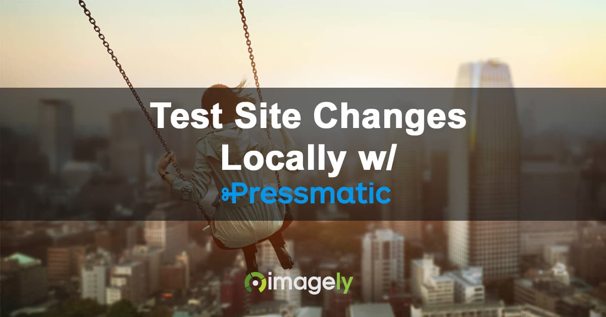 How To Test Site Changes Locally w/ Pressmatic