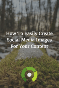 How To Easily Create Social Media Images For Your Content