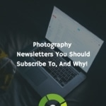 Photography Newsletters You Should Subscribe To, And Why
