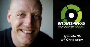 Episode 26 – Outsourcing Website Tasks In Your Photo Business w/ Chris Aram