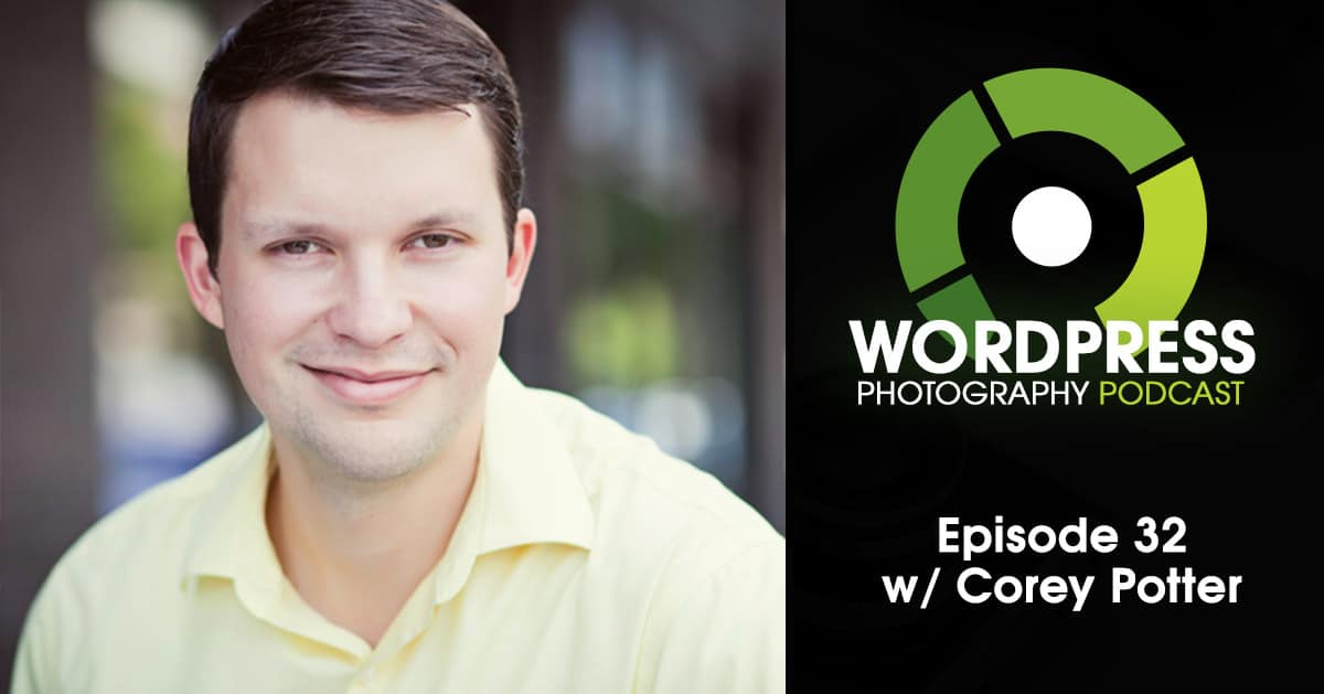Episode 32 – Photography SEO in 2017 w/ Corey Potter