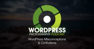 Episode 33 – WordPress Misconceptions & Confusions
