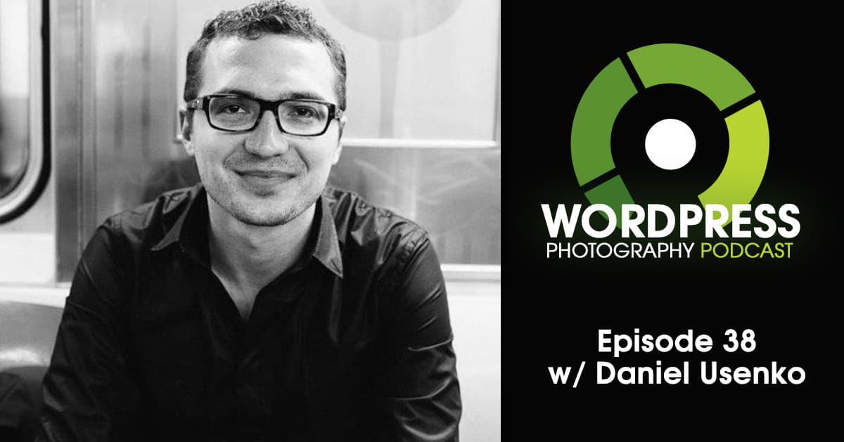Episode 38 – Engaging Video for your Photography Website w/ Daniel Usenko
