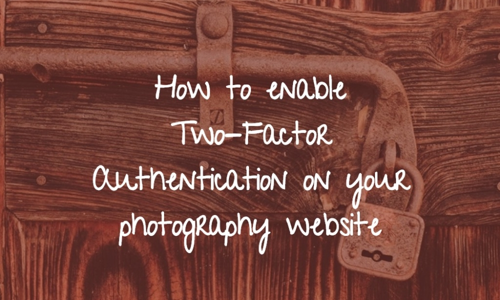 How to enable Two-Factor Authentication on your photography website