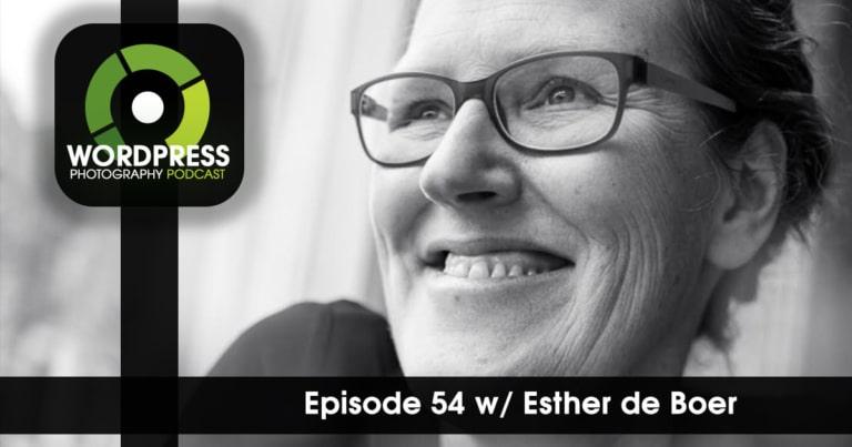 Episode 54 –  Blogging Advice for Photographers w/ Esther de Boer