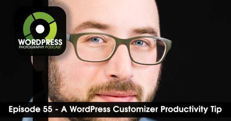 Episode 55 – A WordPress Customizer Productivity Tip