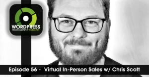 Episode 56 – Virtual In-Person Sales w/ Chris Scott