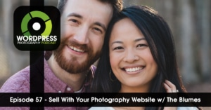 Episode 57 – Sell With Your Photography Website w/ The Blumes