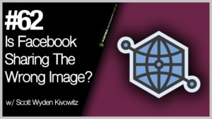 Episode 62 – Is Facebook Sharing The Wrong Image?