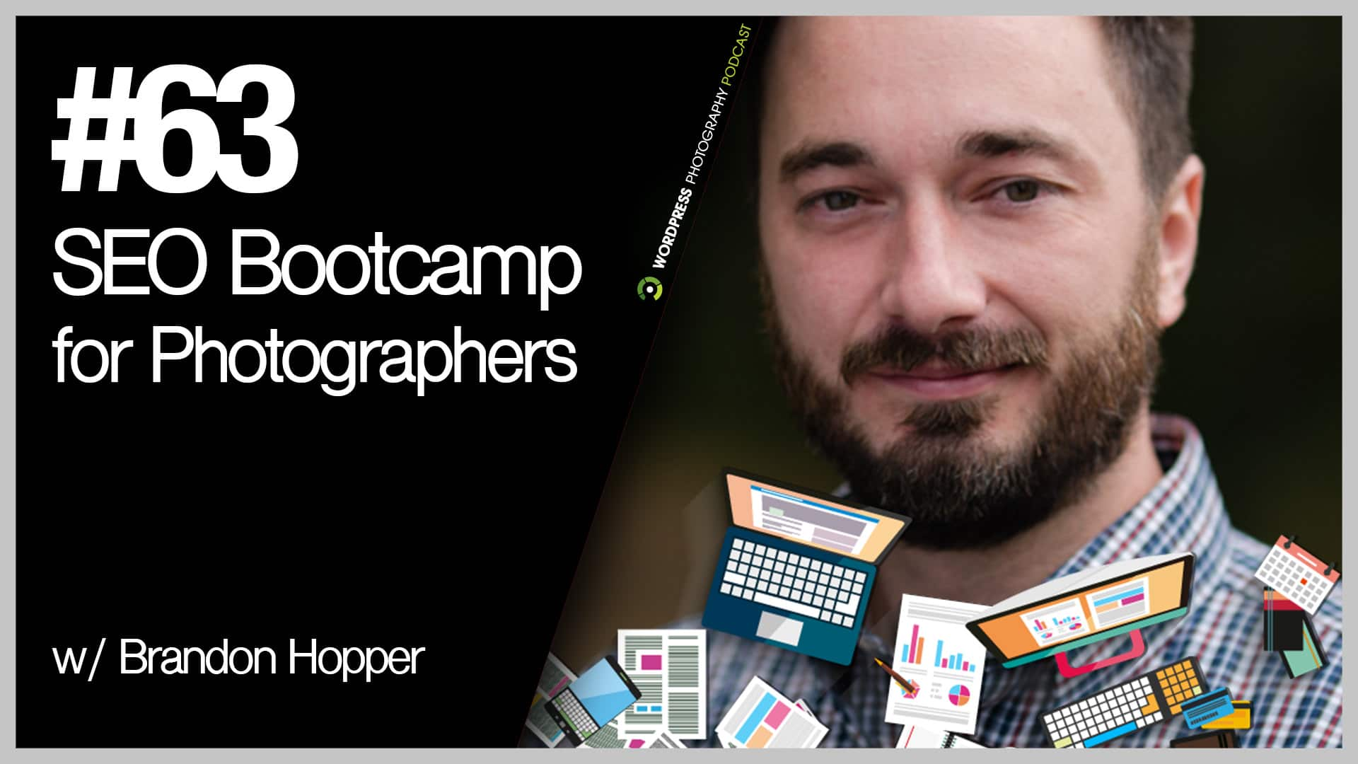 Episode 63 – SEO Bootcamp for Photographers w/ Brandon Hopper