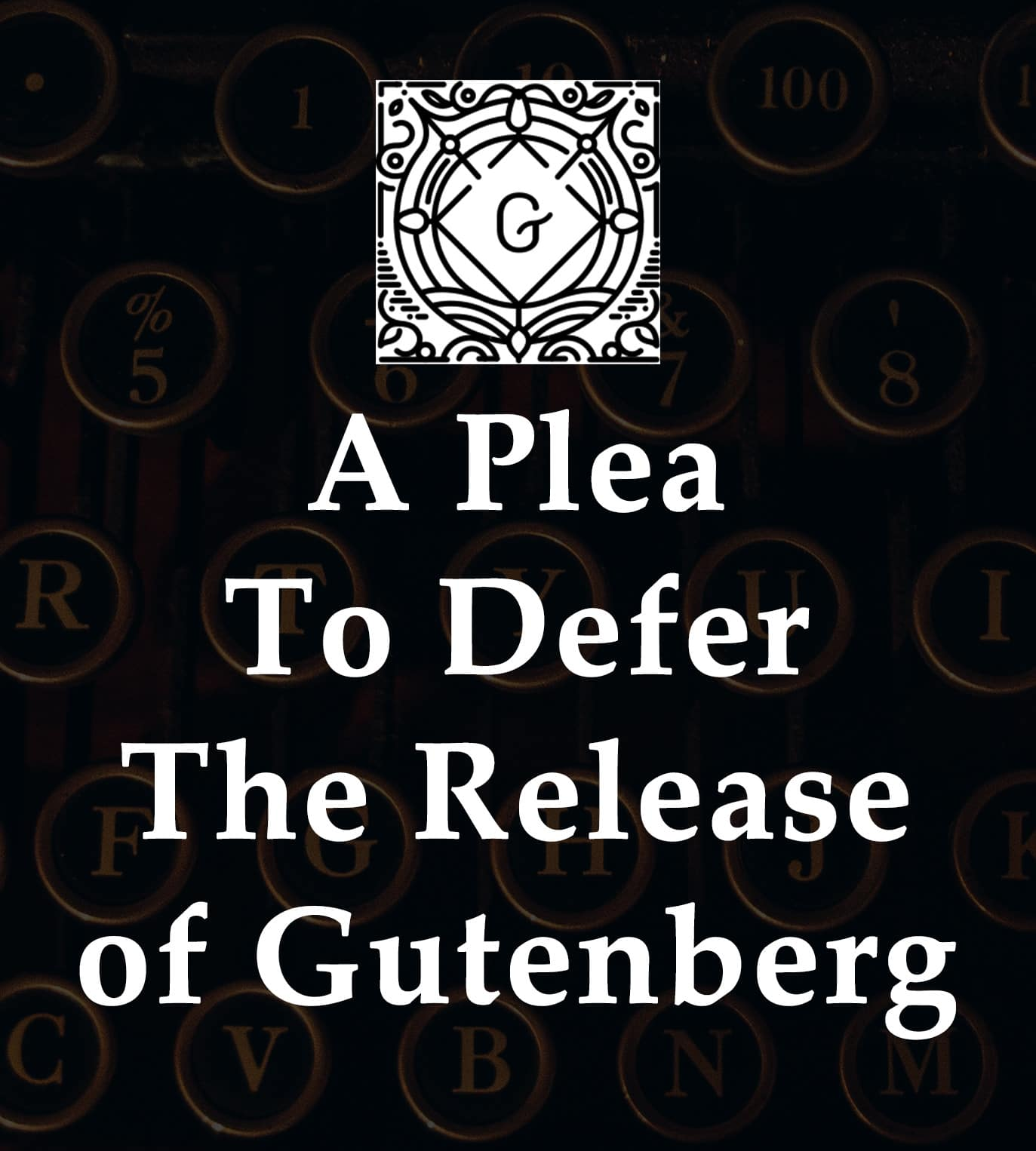 A Plea to Defer the Release of Gutenberg