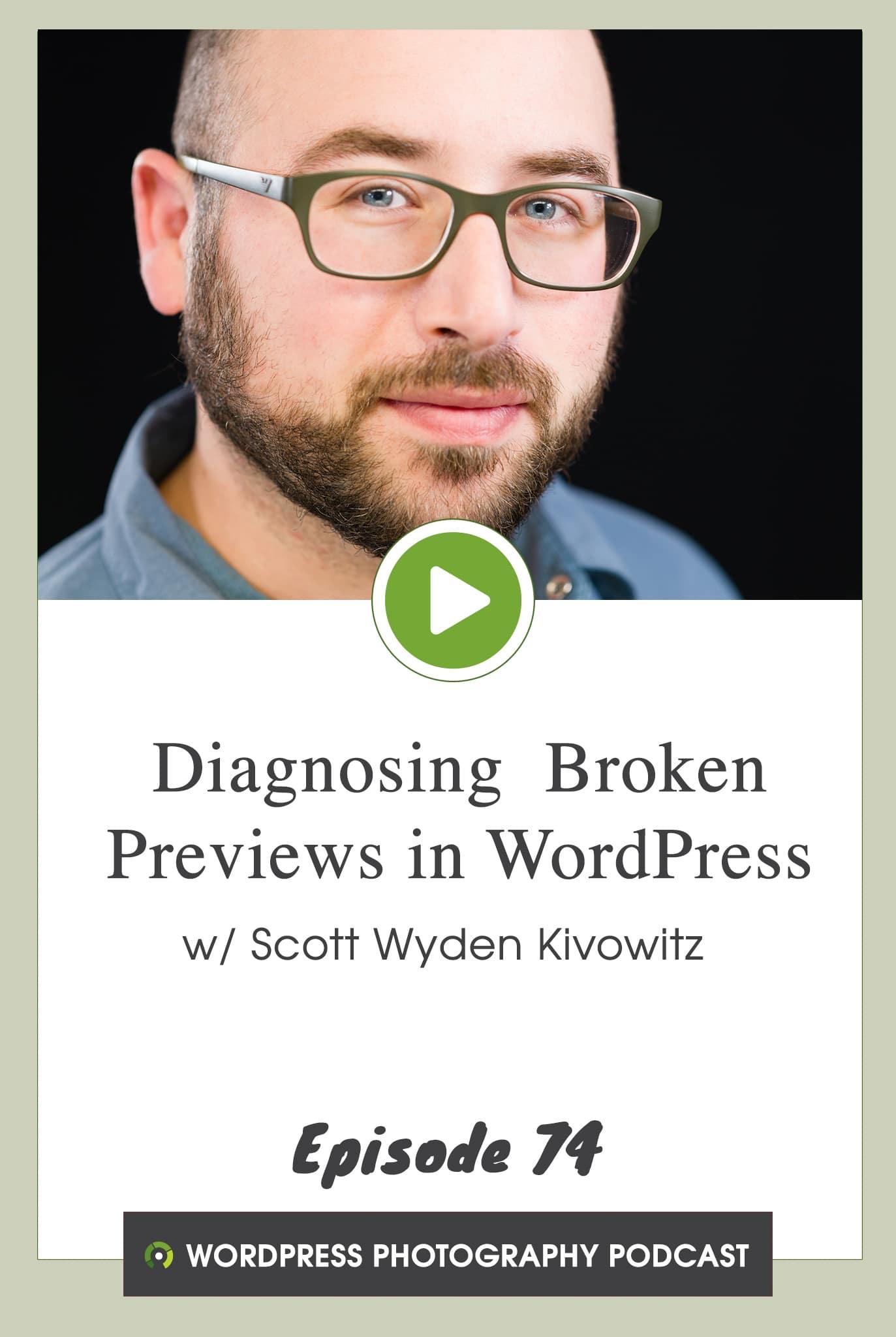 Episode 74 – Diagnosing  Broken Previews in WordPress