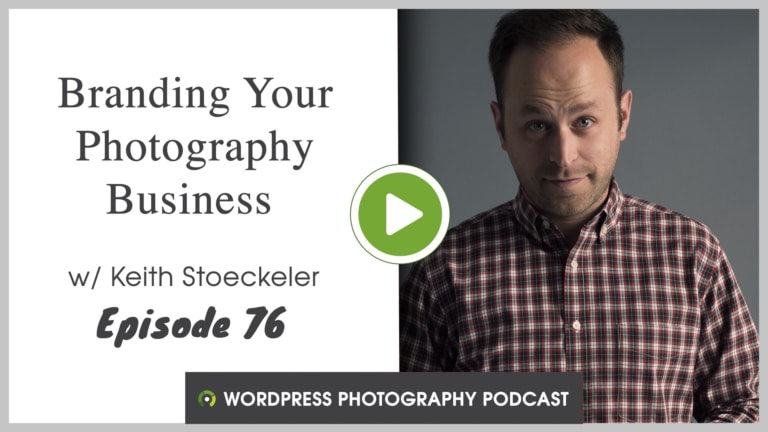 Episode 76 – Branding Your Photography Business with Keith Stoeckeler