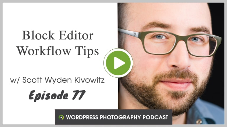 Episode 77 – Block Editor Workflow Tips