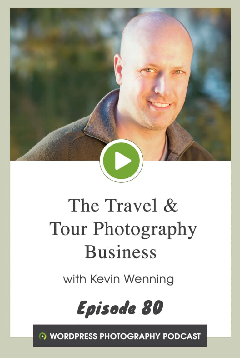Episode 80 – The Travel & Tour Photography Business with Kevin Wenning