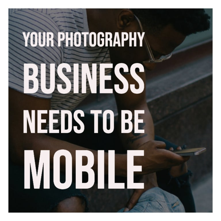 Your Photography Business Needs To Be Mobile