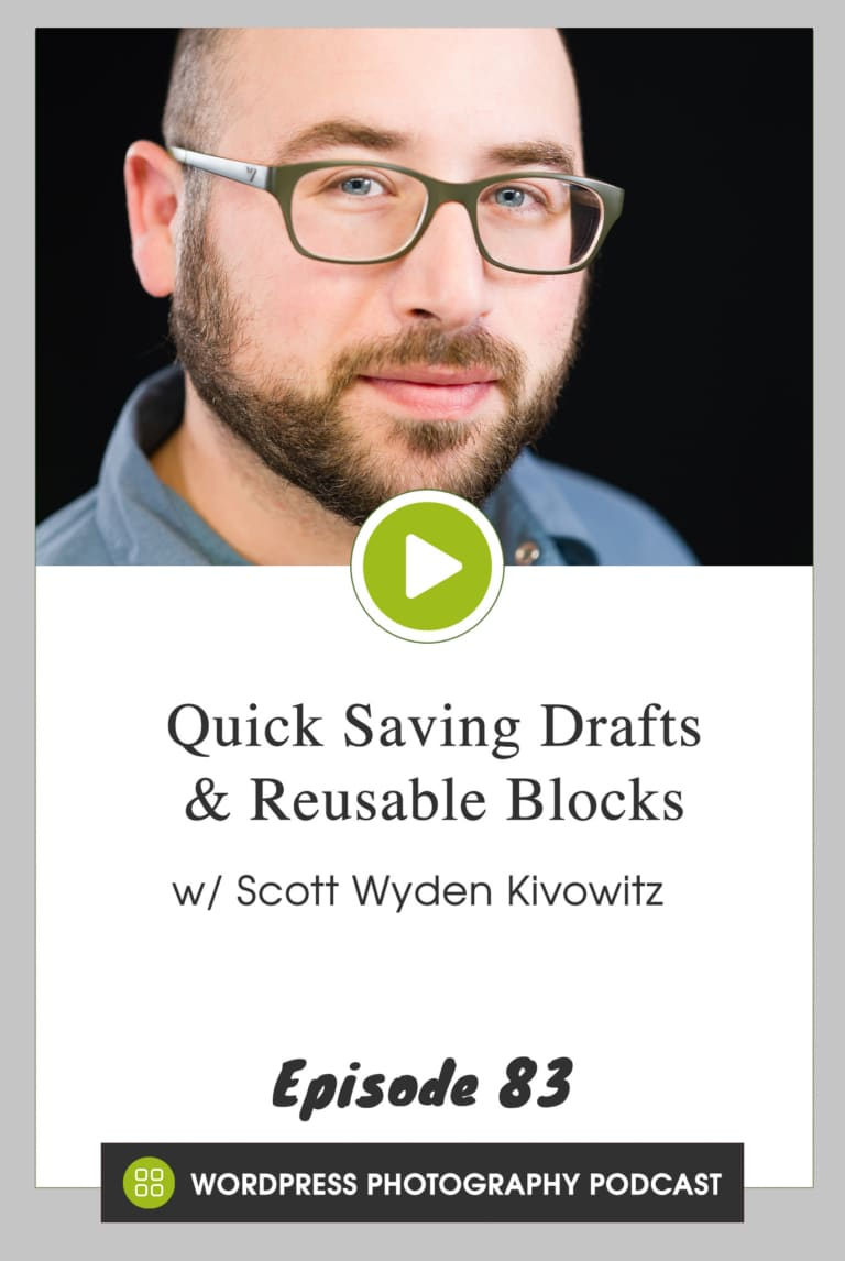 Episode 83 – Quick Saving Drafts & Reusable Blocks