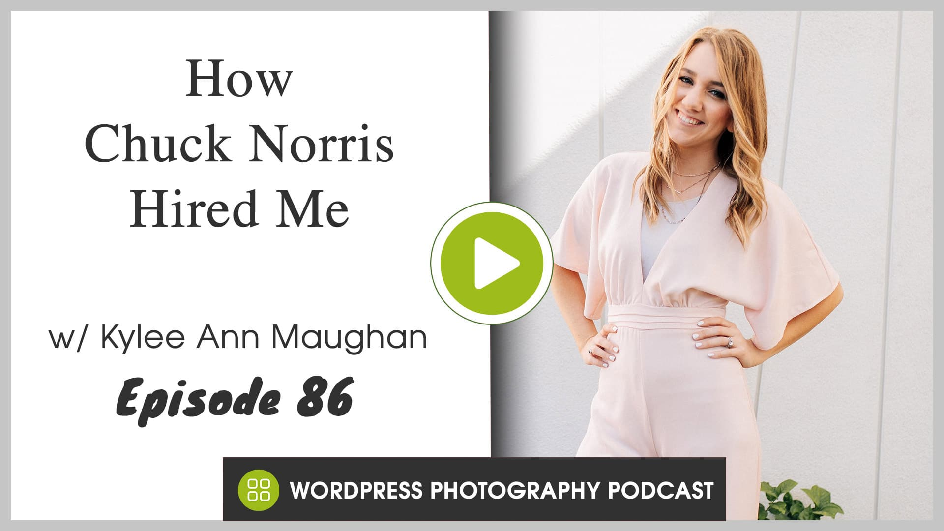 Episode 86 – How Chuck Norris Hired Me with Kylee Ann Maughan