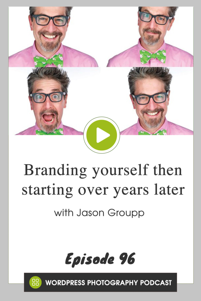 Episode 96 – Branding yourself then starting over years later with Jason Groupp