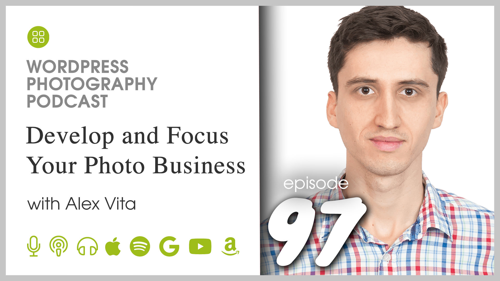 Episode 97 – Develop and Focus Your Photo Business with Alex Vita