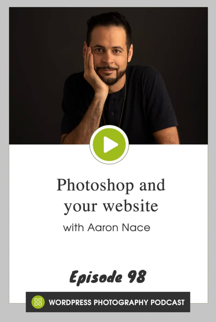 Episode 98 - Photoshop and your website with Aaron Nace