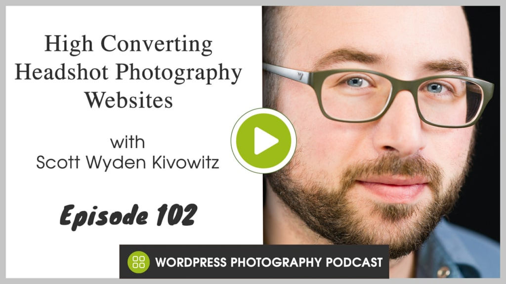 Listen to The WordPress Photography Podcast, Episode 102 - High Converting Headshot Photography Websites