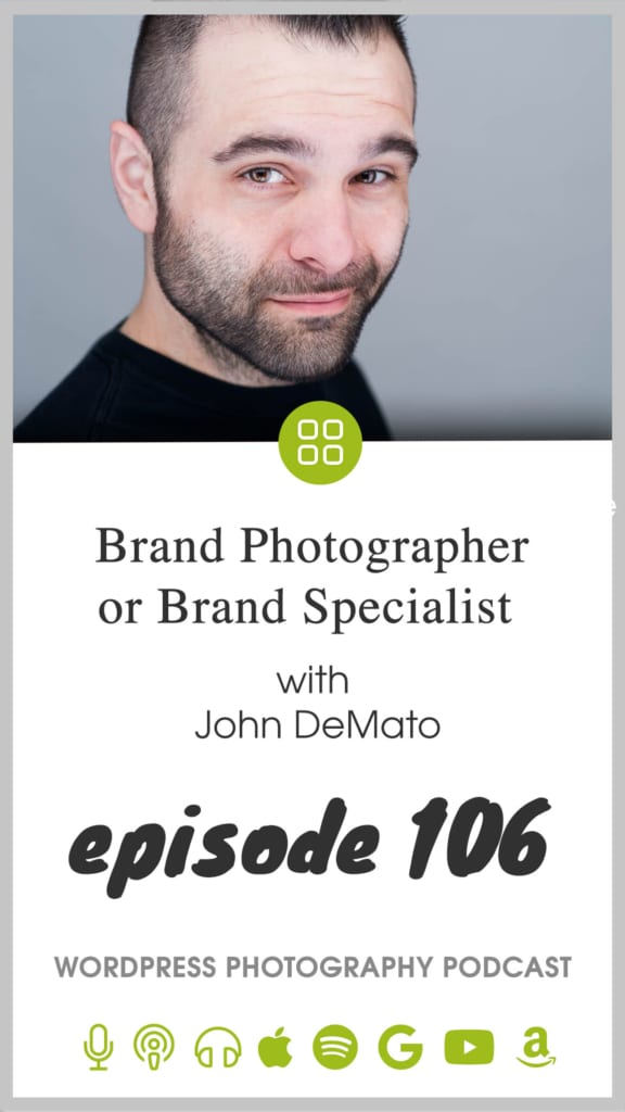Episode 106 –  Brand Photographer or Brand Specialist with John DeMato