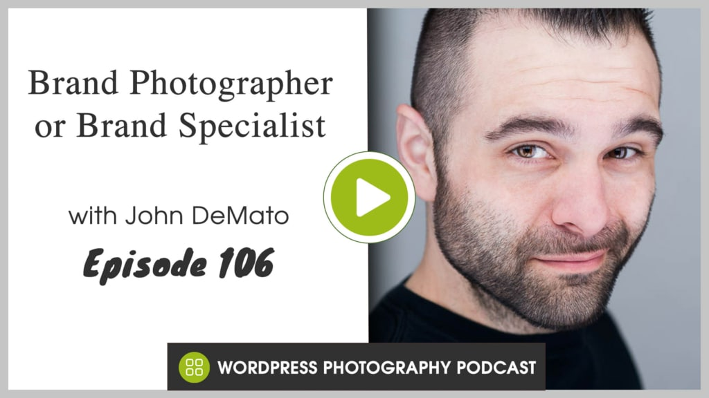 Listen to The WordPress Photography Podcast, Episode 106 - Brand Photographer or Brand Specialist