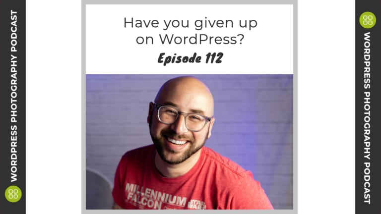 Episode 112 – Have you given up on WordPress?