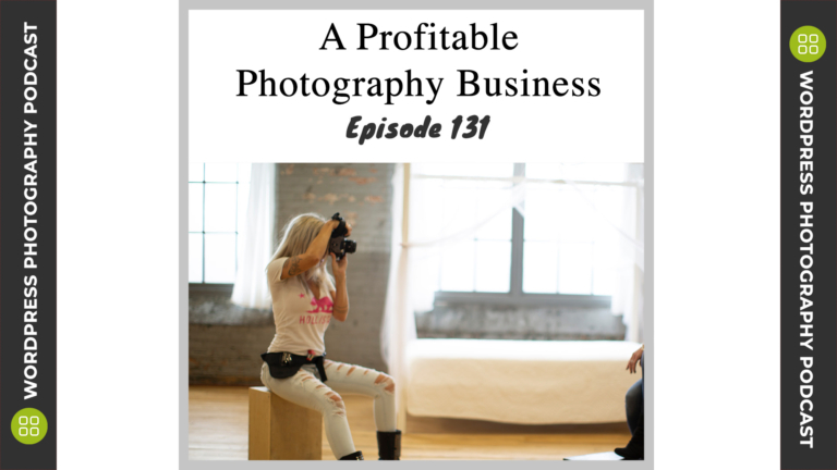 Episode 131 – A Profitable Photography Business with Tanya Smith